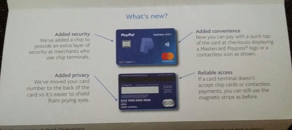 because of the extra security and privacy that emv chips have ive made sure i upgraded all my cards as soon as it was available however the paypal card - Paypal Business Debit Card